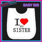 I LOVE HEART MY SISTER WHITE BABY BIB EMBROIDERED